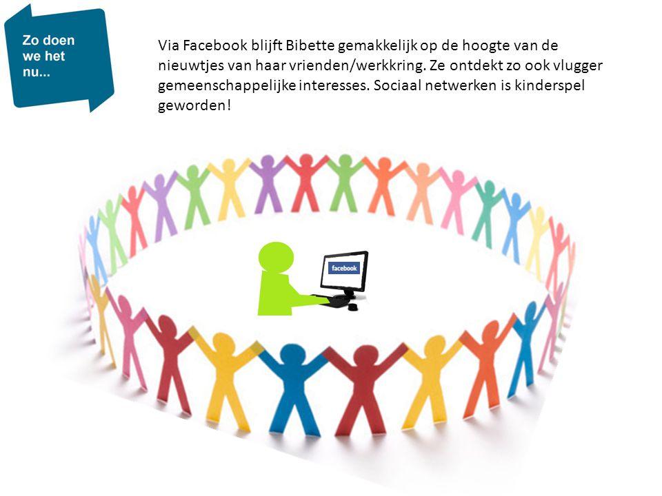Via Facebook blijft Bibette gemakkelijk op de hoogte van de nieuwtjes van haar vrienden/werkkring.