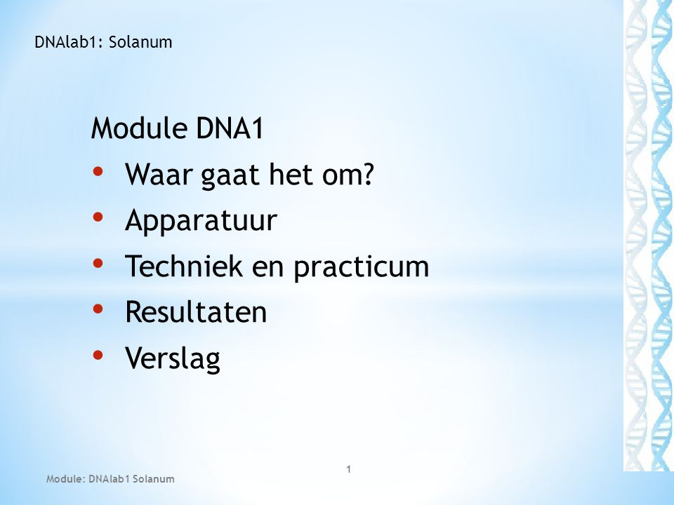 Module DNA1 Waar gaat het om Apparatuur Techniek en practicum