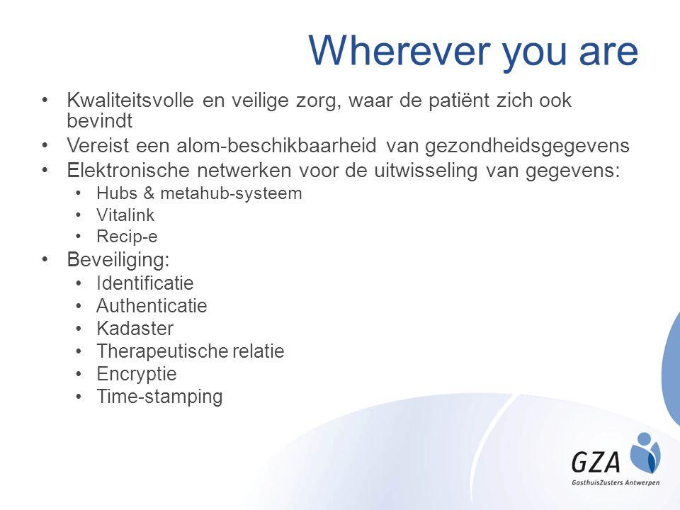 Wherever you are Kwaliteitsvolle en veilige zorg, waar de patiënt zich ook bevindt. Vereist een alom-beschikbaarheid van gezondheidsgegevens.