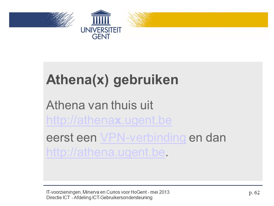 4/04/2017 Athena(x) gebruiken. Athena van thuis uit http://athenax.ugent.be eerst een VPN-verbinding en dan http://athena.ugent.be.