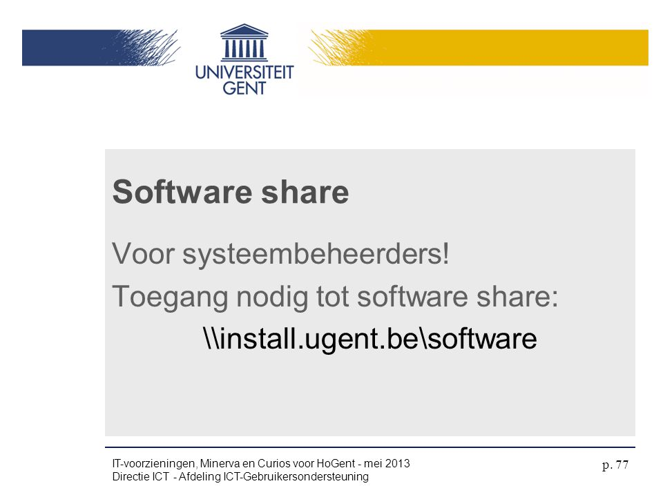 4/04/2017 Software share. Voor systeembeheerders! Toegang nodig tot software share: \\install.ugent.be\software