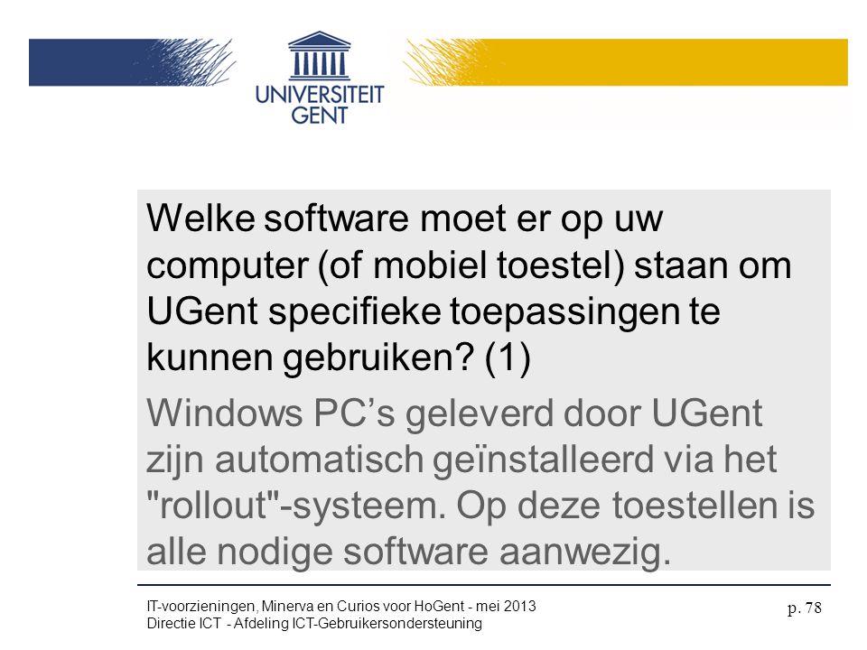 Welke software moet er op uw computer (of mobiel toestel) staan om UGent specifieke toepassingen te kunnen gebruiken (1) Windows PC's geleverd door UGent zijn automatisch geïnstalleerd via het rollout -systeem. Op deze toestellen is alle nodige software aanwezig.