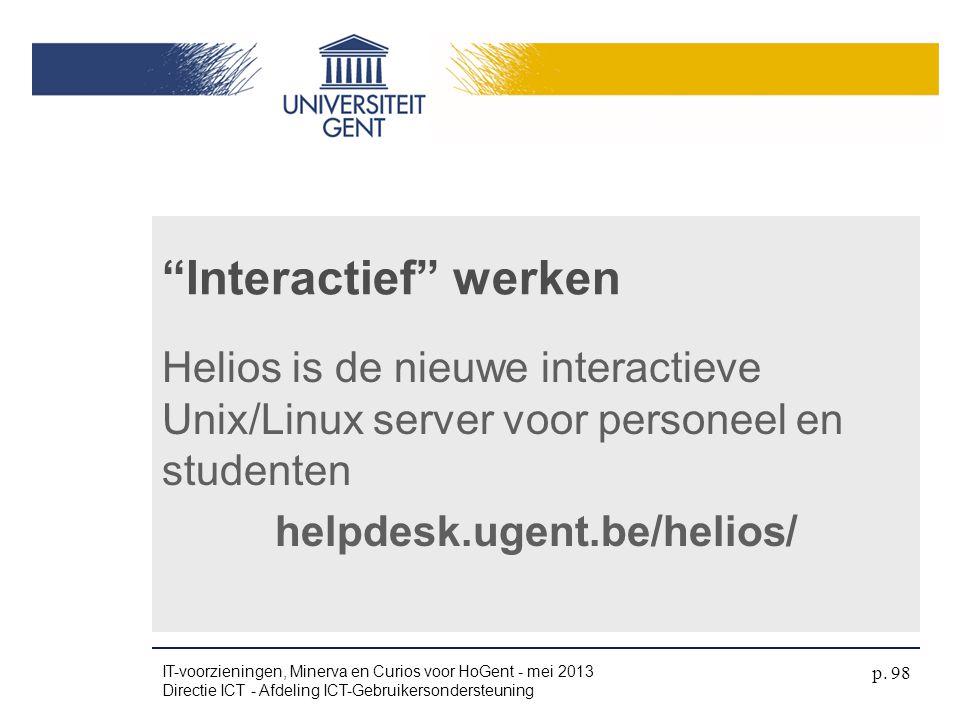 4/04/2017 Interactief werken. Helios is de nieuwe interactieve Unix/Linux server voor personeel en studenten helpdesk.ugent.be/helios/