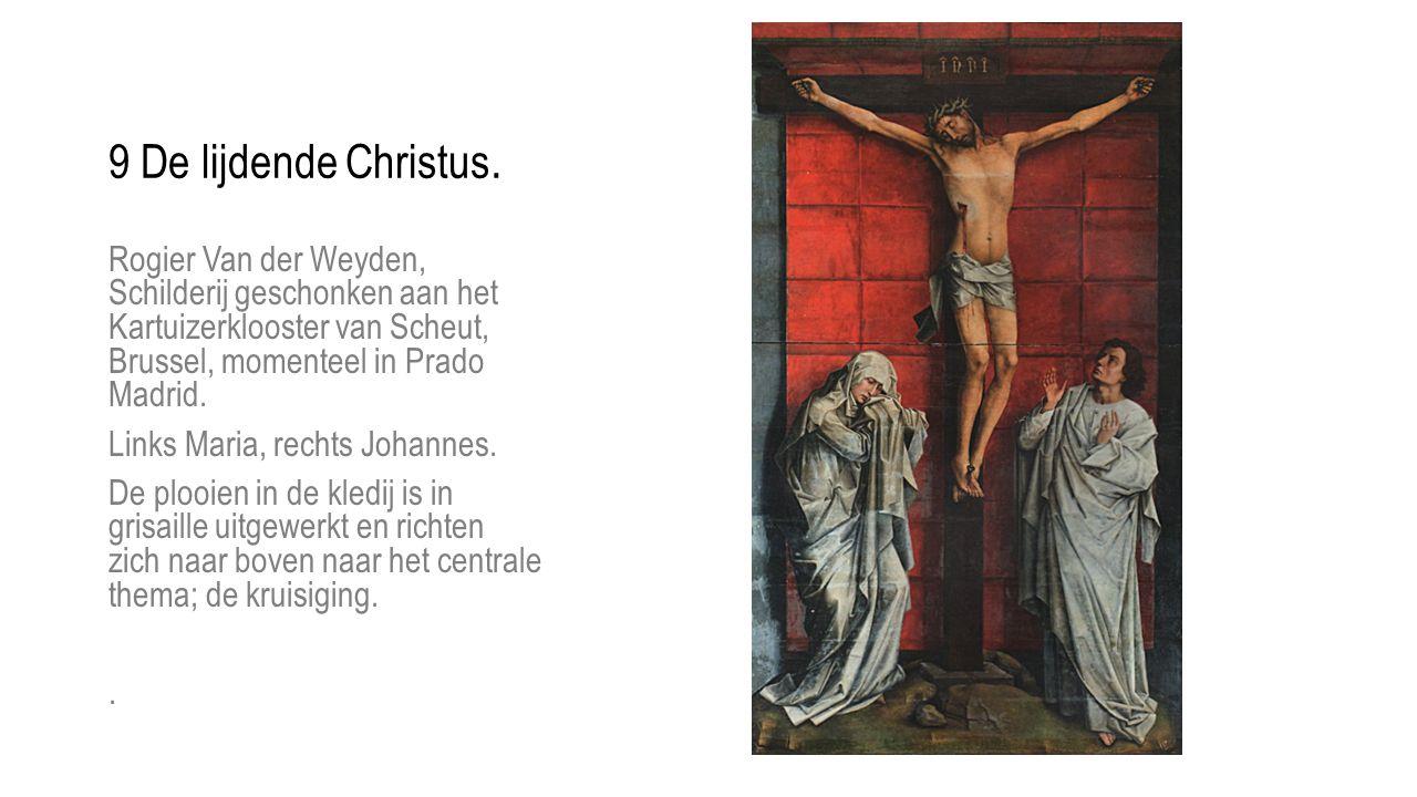 9 De lijdende Christus. Rogier Van der Weyden, Schilderij geschonken aan het Kartuizerklooster van Scheut, Brussel, momenteel in Prado Madrid.