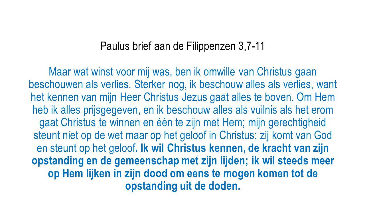 Paulus brief aan de Filippenzen 3,7-11 Maar wat winst voor mij was, ben ik omwille van Christus gaan beschouwen als verlies.