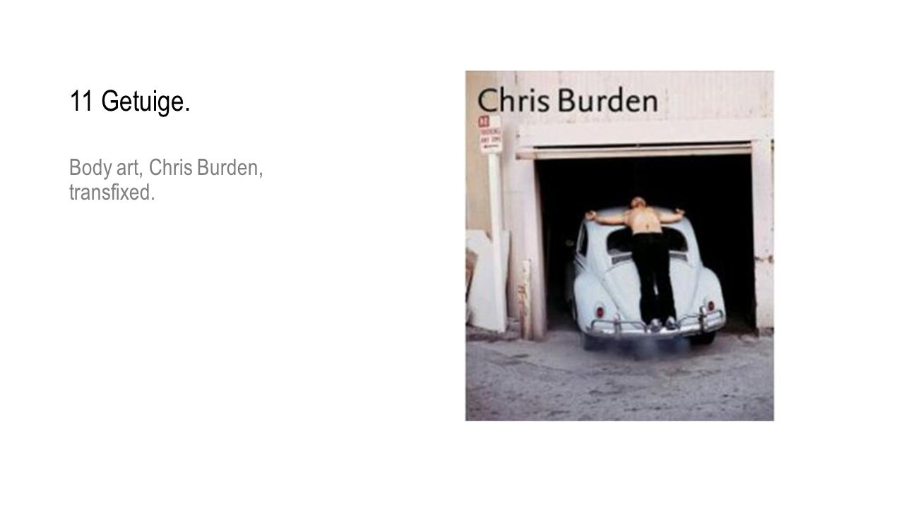 11 Getuige. Body art, Chris Burden, transfixed.