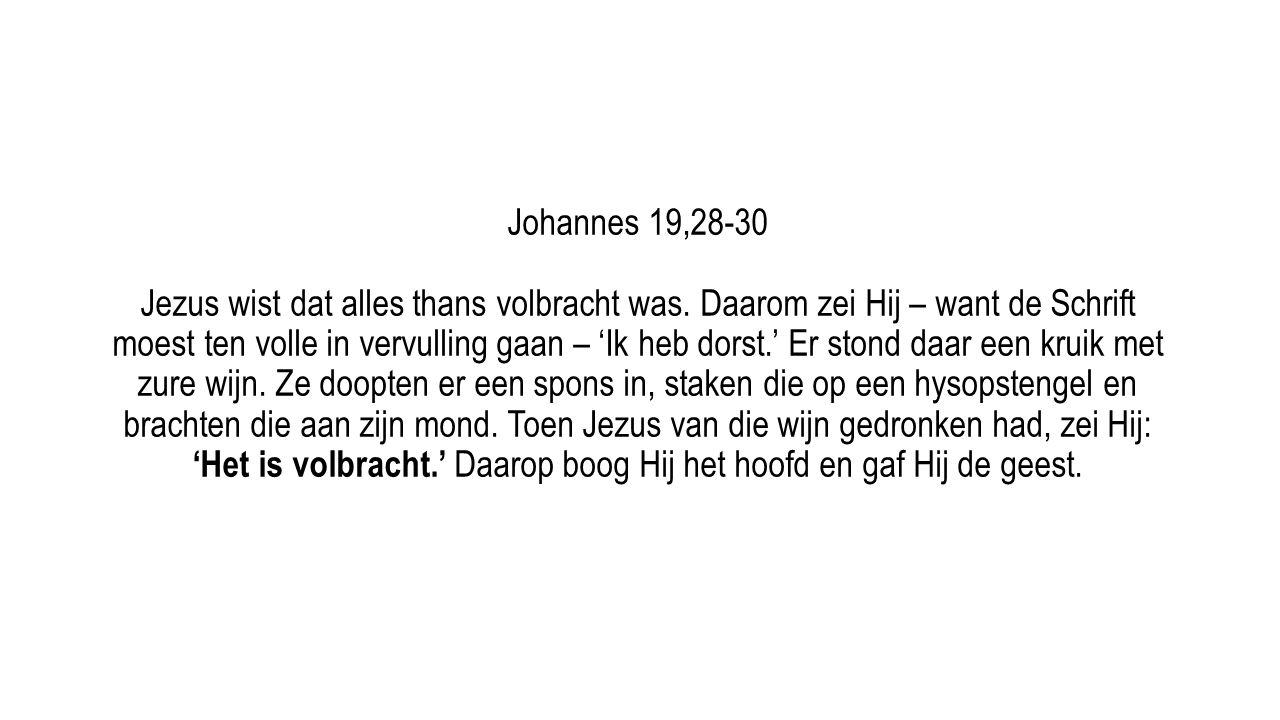 Johannes 19,28-30 Jezus wist dat alles thans volbracht was