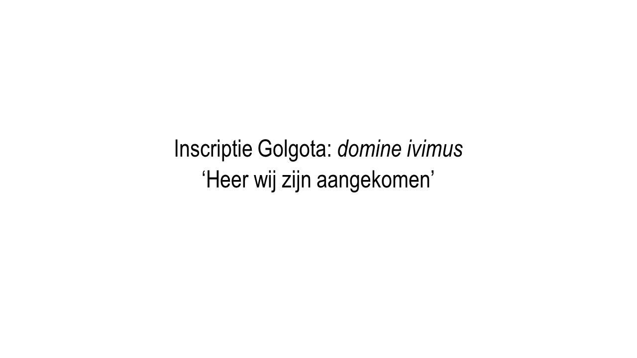 Inscriptie Golgota: domine ivimus 'Heer wij zijn aangekomen'