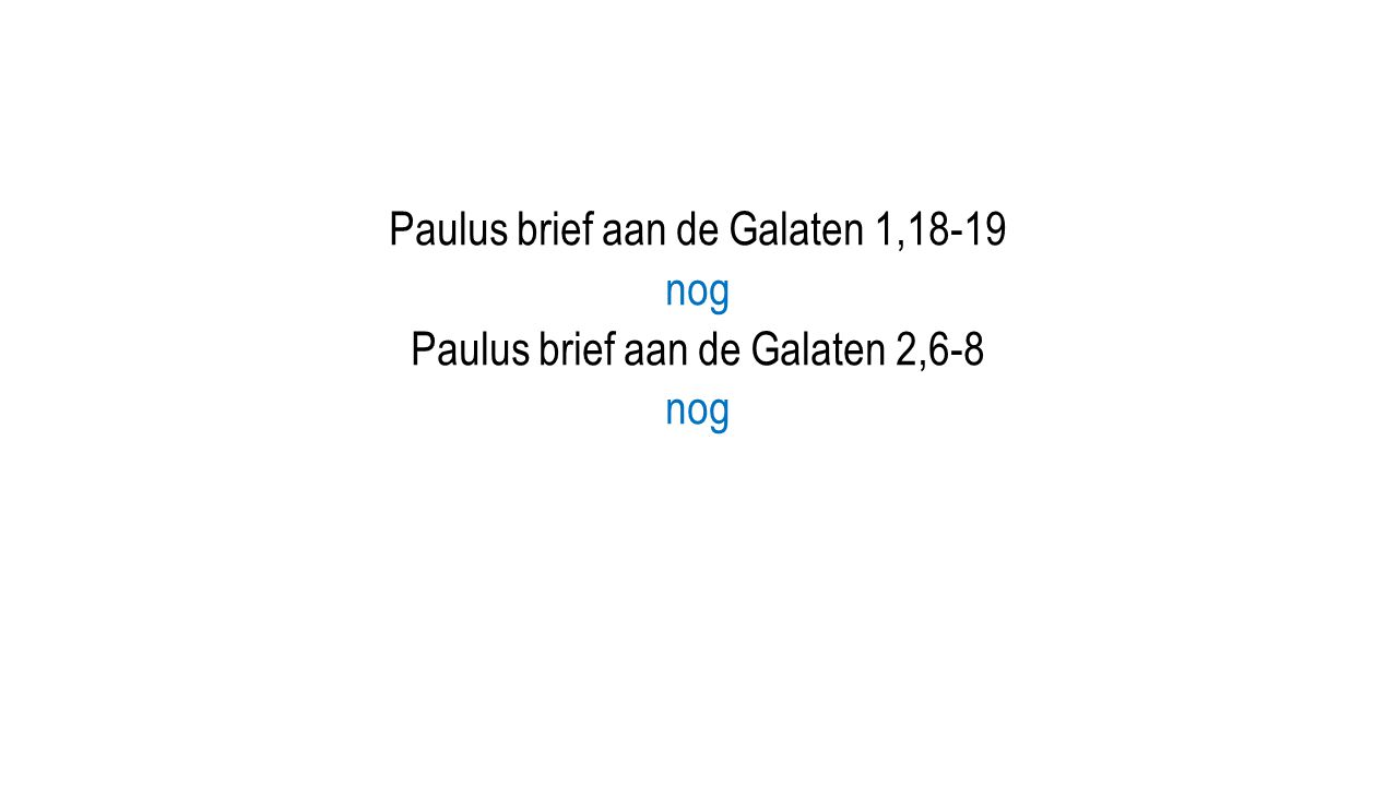 Paulus brief aan de Galaten 1,18-19 nog Paulus brief aan de Galaten 2,6-8 nog