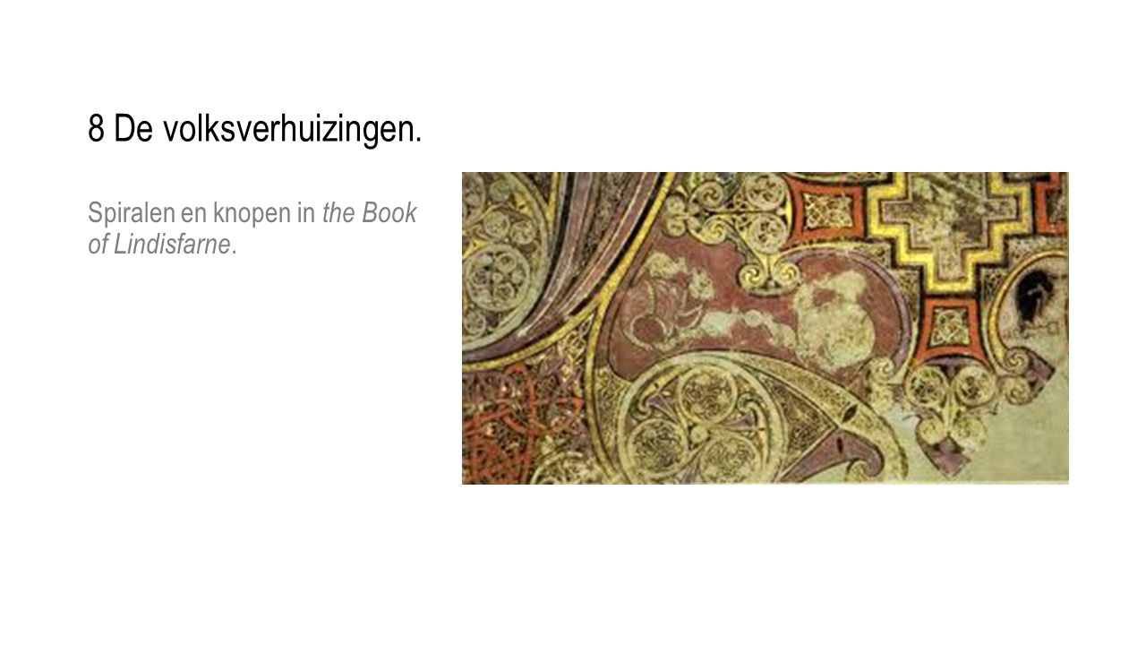 8 De volksverhuizingen. Spiralen en knopen in the Book of Lindisfarne.
