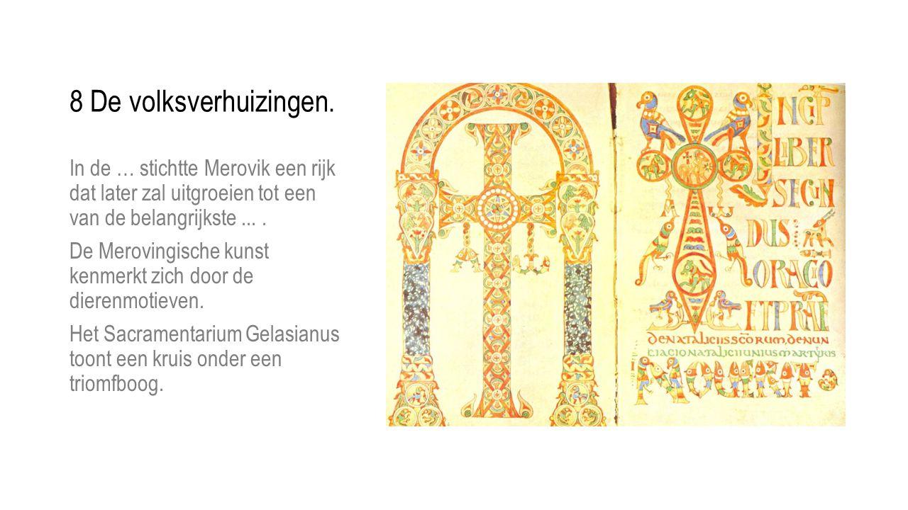 8 De volksverhuizingen. In de … stichtte Merovik een rijk dat later zal uitgroeien tot een van de belangrijkste ... .