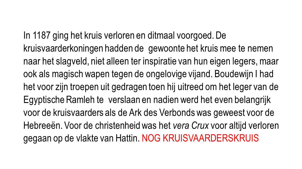 In 1187 ging het kruis verloren en ditmaal voorgoed