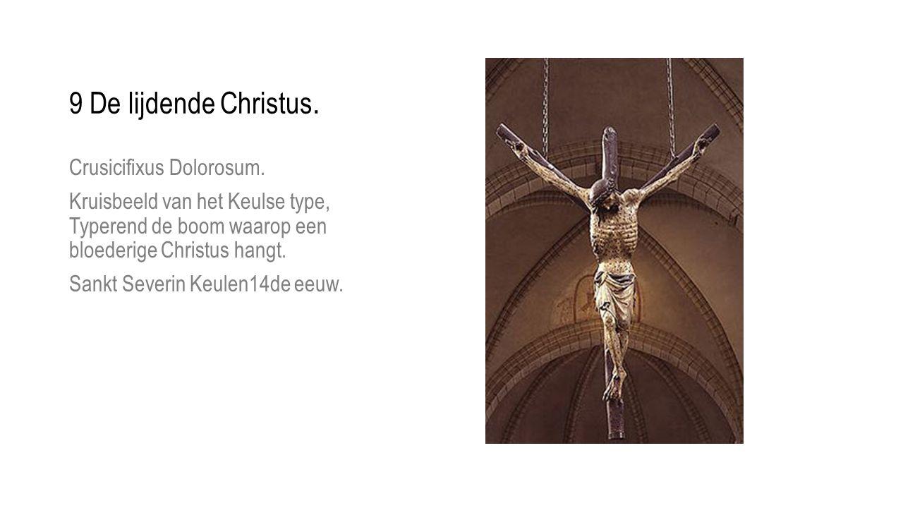 9 De lijdende Christus. Crusicifixus Dolorosum.