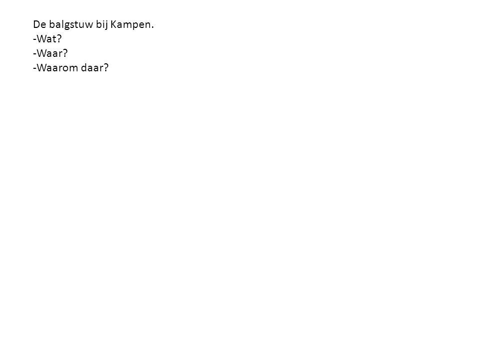 De balgstuw bij Kampen. -Wat -Waar -Waarom daar