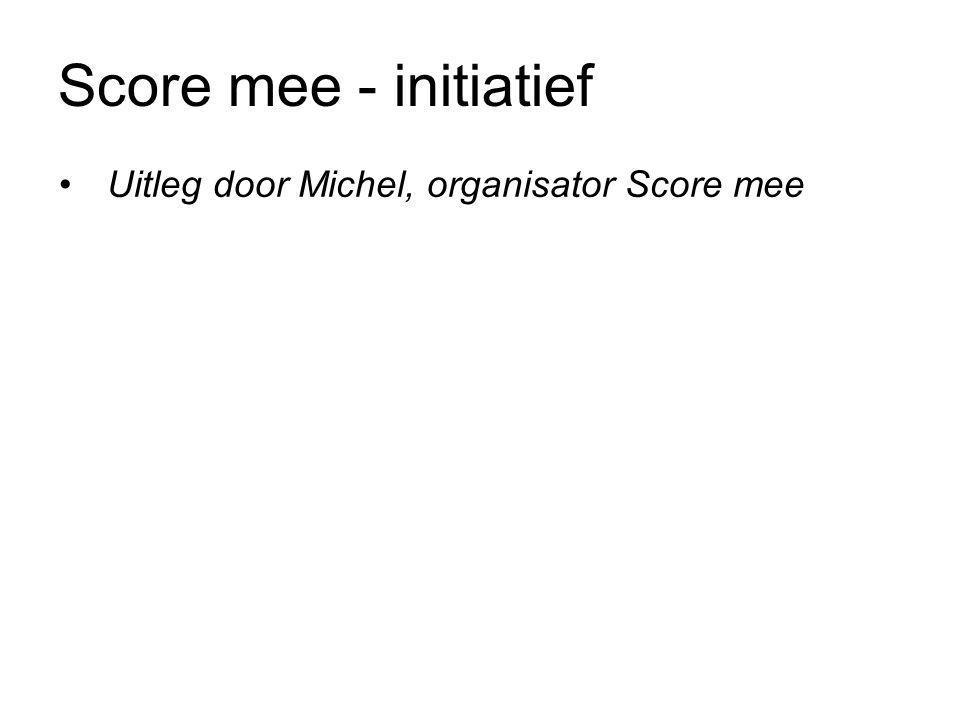 Score mee - initiatief Uitleg door Michel, organisator Score mee Wout: