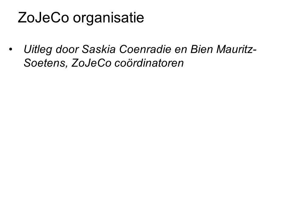 ZoJeCo organisatie Uitleg door Saskia Coenradie en Bien Mauritz- Soetens, ZoJeCo coördinatoren. Wout: