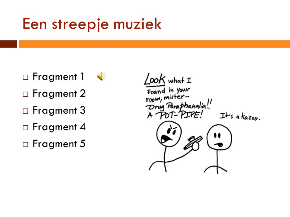 Een streepje muziek Fragment 1 Fragment 2 Fragment 3 Fragment 4