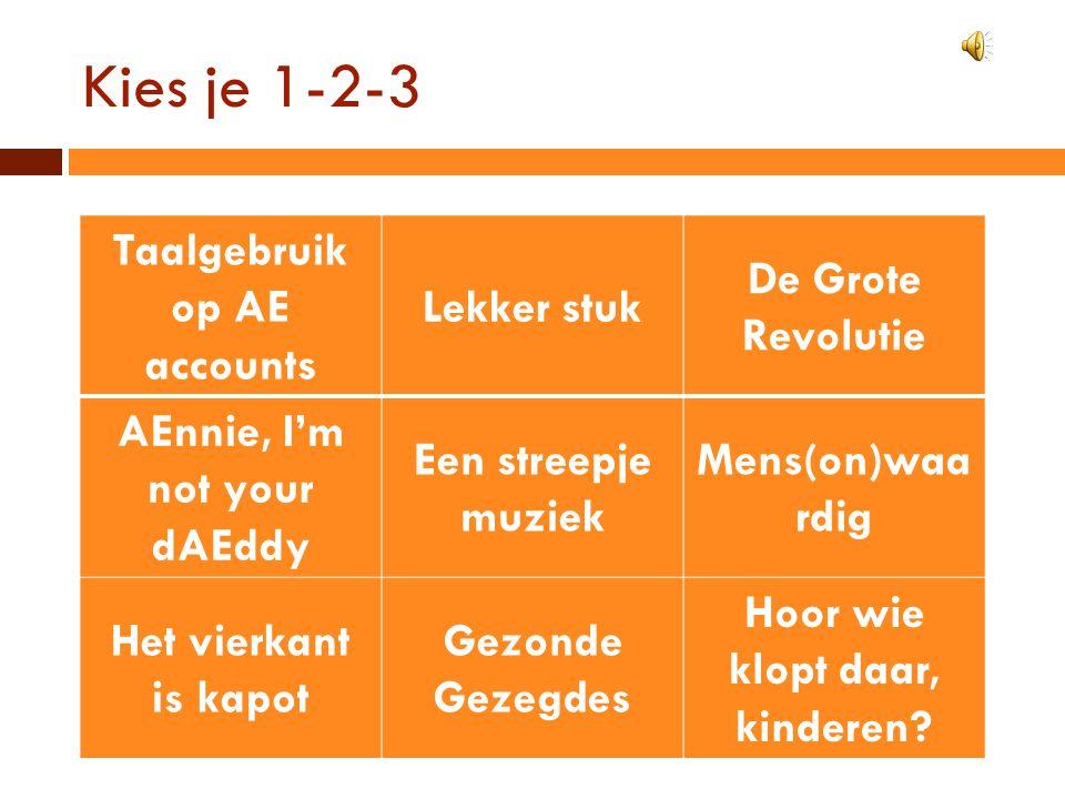 Kies je 1-2-3 Taalgebruik op AE accounts Lekker stuk