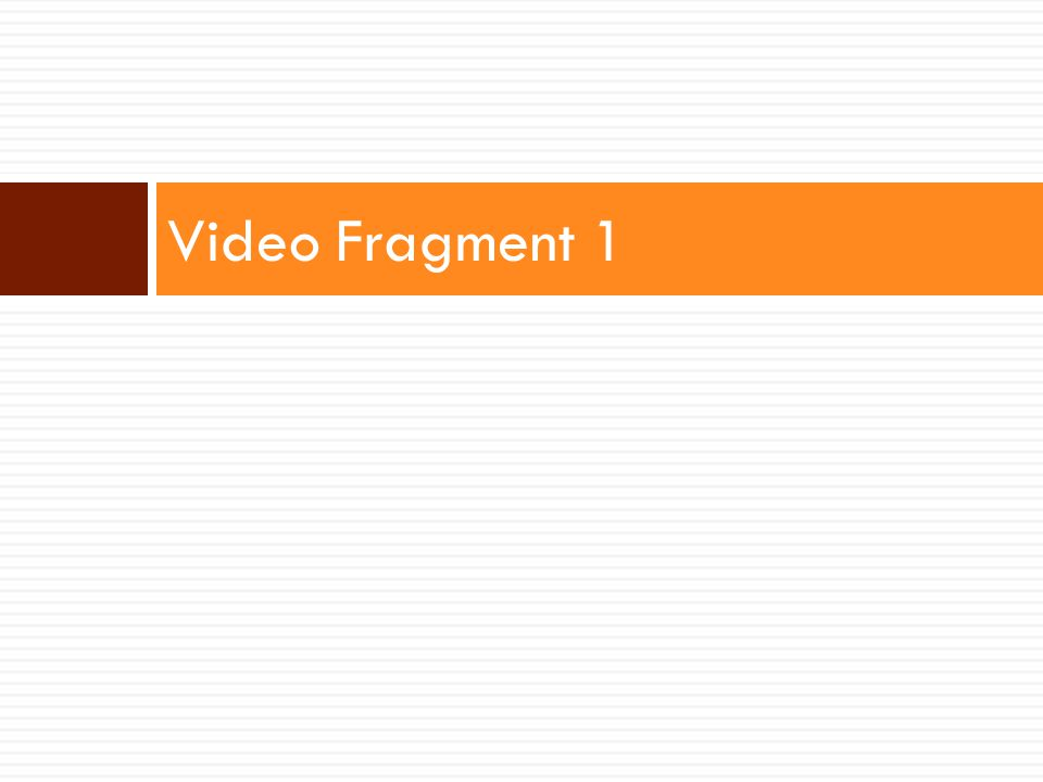 Video Fragment 1
