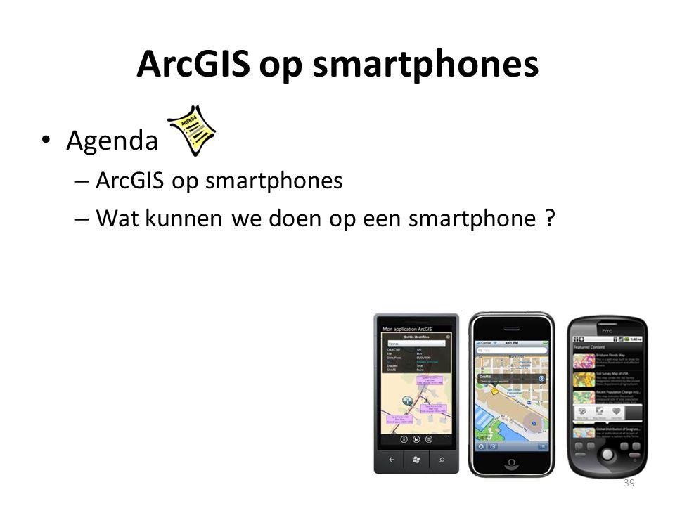 ArcGIS op smartphones Agenda ArcGIS op smartphones