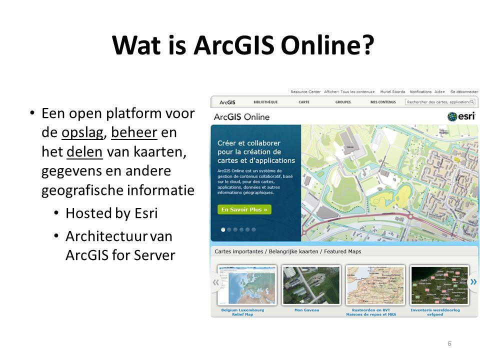 Wat is ArcGIS Online Een open platform voor de opslag, beheer en het delen van kaarten, gegevens en andere geografische informatie.