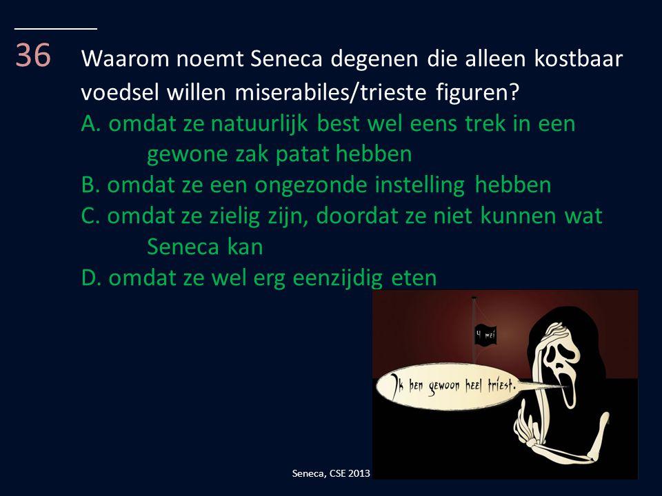 __________ 36 Waarom noemt Seneca degenen die alleen kostbaar voedsel willen miserabiles/trieste figuren