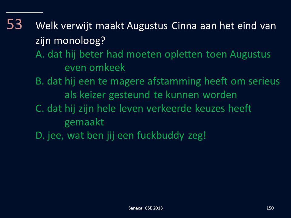 53 Welk verwijt maakt Augustus Cinna aan het eind van zijn monoloog