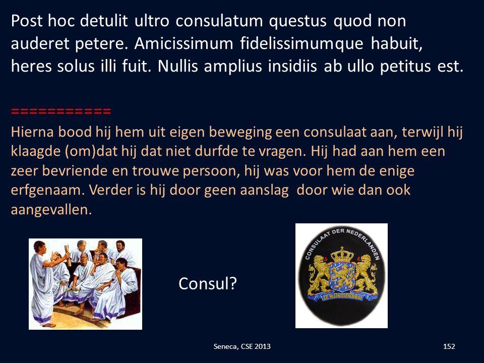 Post hoc detulit ultro consulatum questus quod non auderet petere