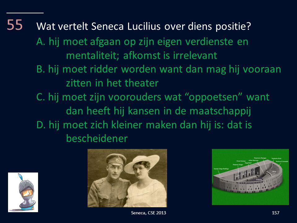 55 Wat vertelt Seneca Lucilius over diens positie