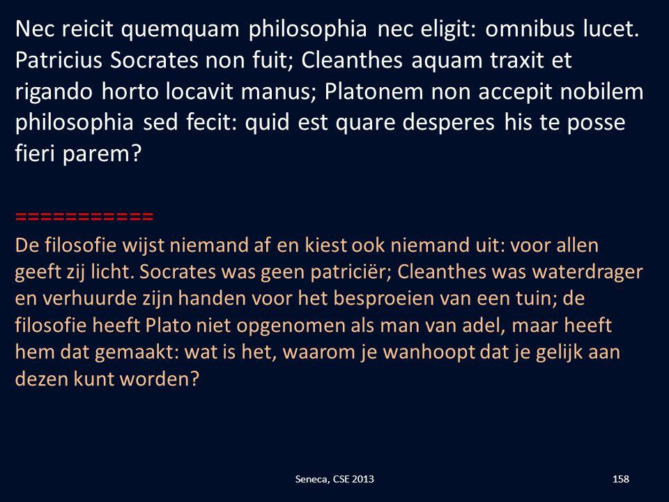 Nec reicit quemquam philosophia nec eligit: omnibus lucet