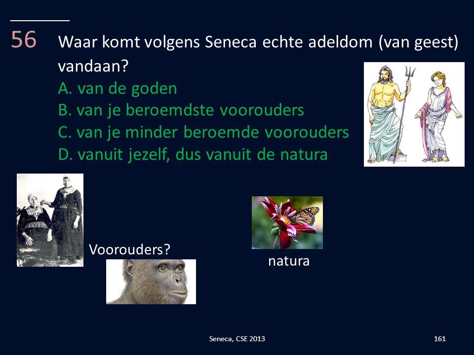 56 Waar komt volgens Seneca echte adeldom (van geest) vandaan