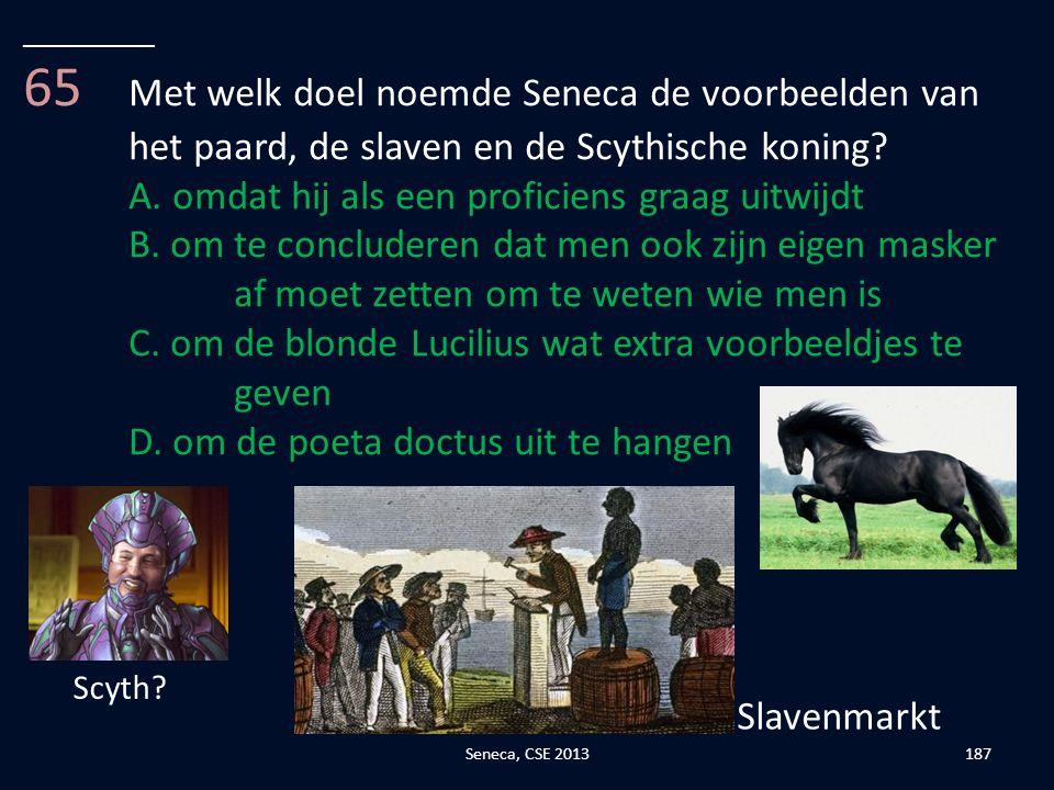 __________ 65 Met welk doel noemde Seneca de voorbeelden van het paard, de slaven en de Scythische koning
