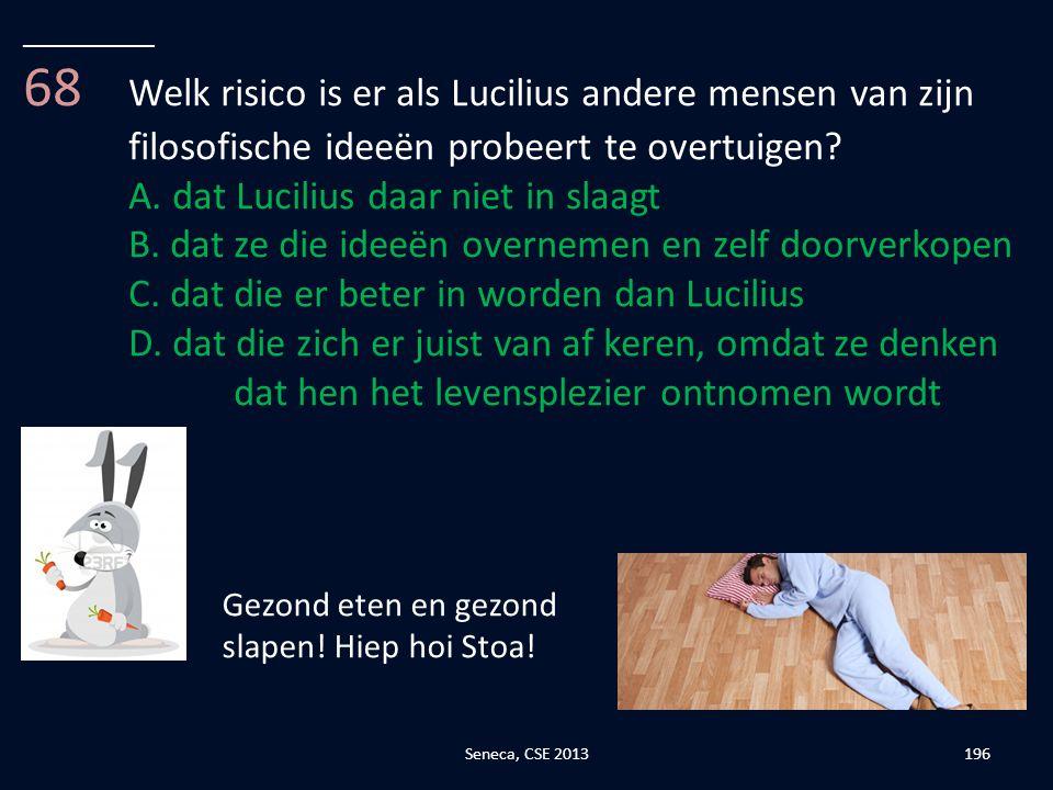 __________ 68 Welk risico is er als Lucilius andere mensen van zijn filosofische ideeën probeert te overtuigen
