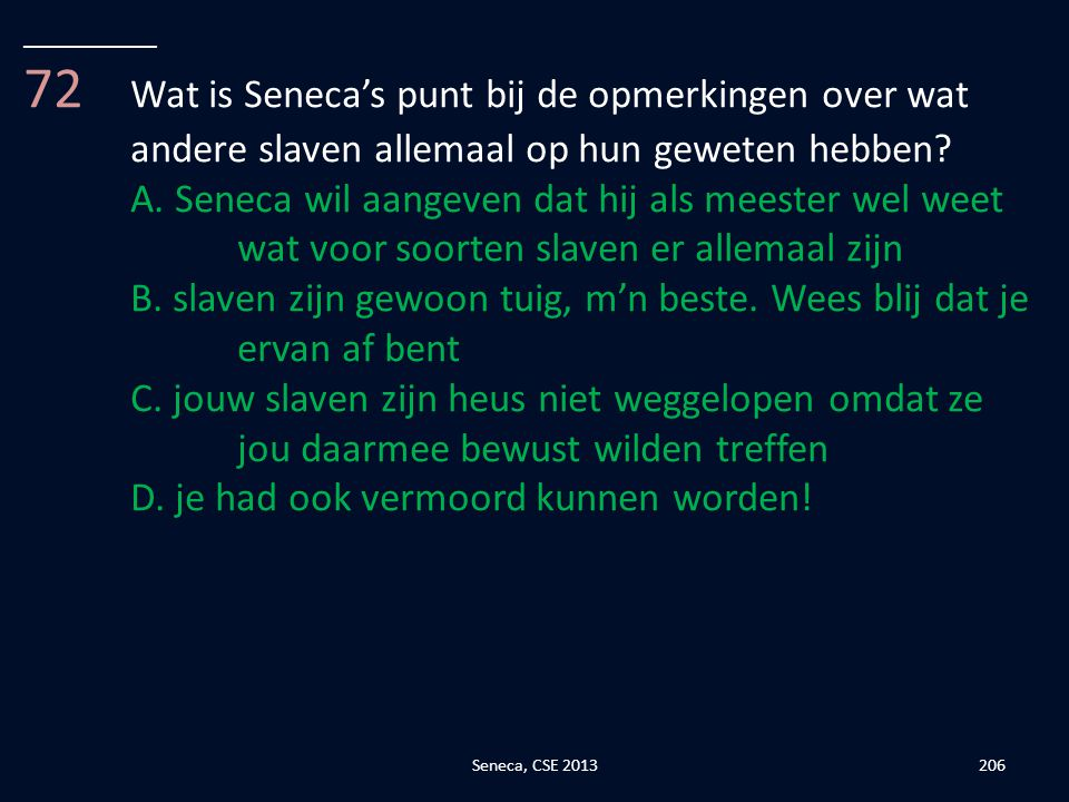 __________ 72 Wat is Seneca's punt bij de opmerkingen over wat andere slaven allemaal op hun geweten hebben