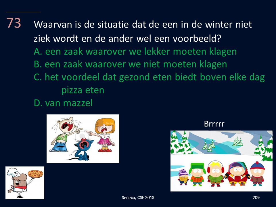 __________ 73 Waarvan is de situatie dat de een in de winter niet ziek wordt en de ander wel een voorbeeld