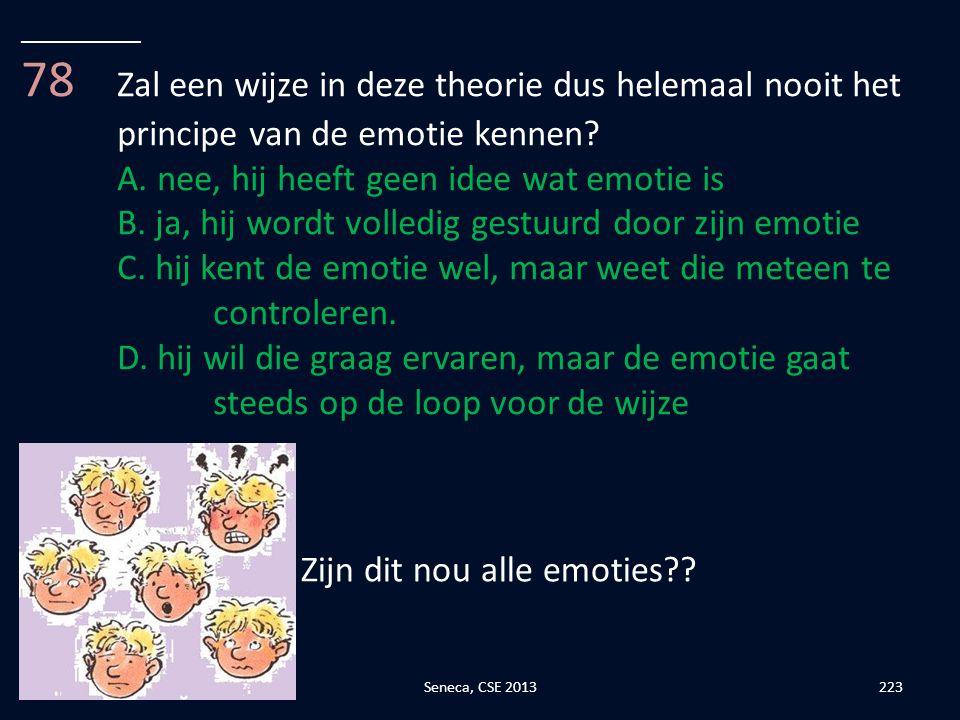 __________ 78 Zal een wijze in deze theorie dus helemaal nooit het principe van de emotie kennen A. nee, hij heeft geen idee wat emotie is.