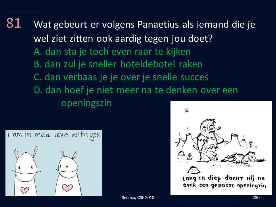 __________ 81 Wat gebeurt er volgens Panaetius als iemand die je wel ziet zitten ook aardig tegen jou doet