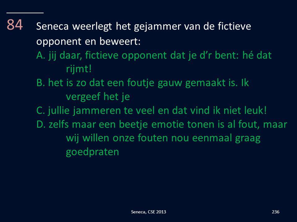 84 Seneca weerlegt het gejammer van de fictieve opponent en beweert:
