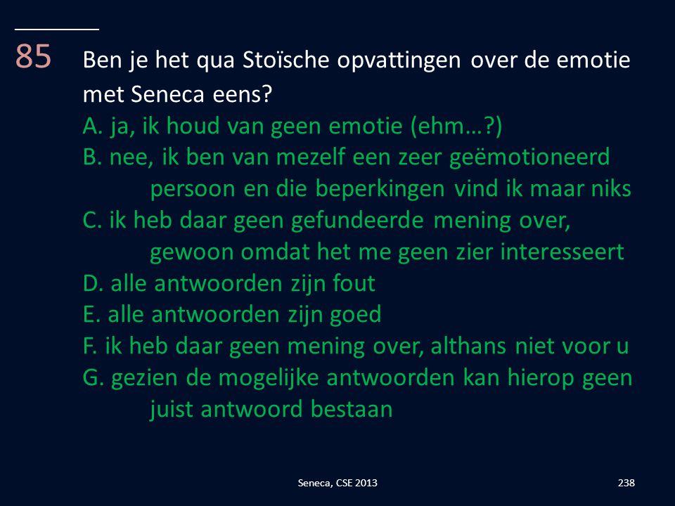 85 Ben je het qua Stoïsche opvattingen over de emotie met Seneca eens