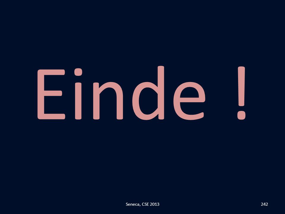 Einde ! Seneca, CSE 2013