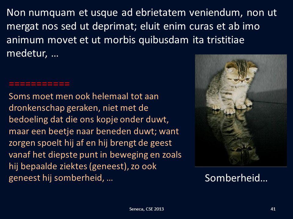 Non numquam et usque ad ebrietatem veniendum, non ut mergat nos sed ut deprimat; eluit enim curas et ab imo animum movet et ut morbis quibusdam ita tristitiae medetur, …