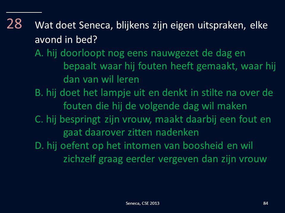 28 Wat doet Seneca, blijkens zijn eigen uitspraken, elke avond in bed
