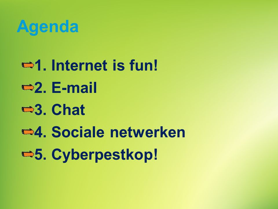 Agenda 1. Internet is fun! 2. E-mail 3. Chat 4. Sociale netwerken