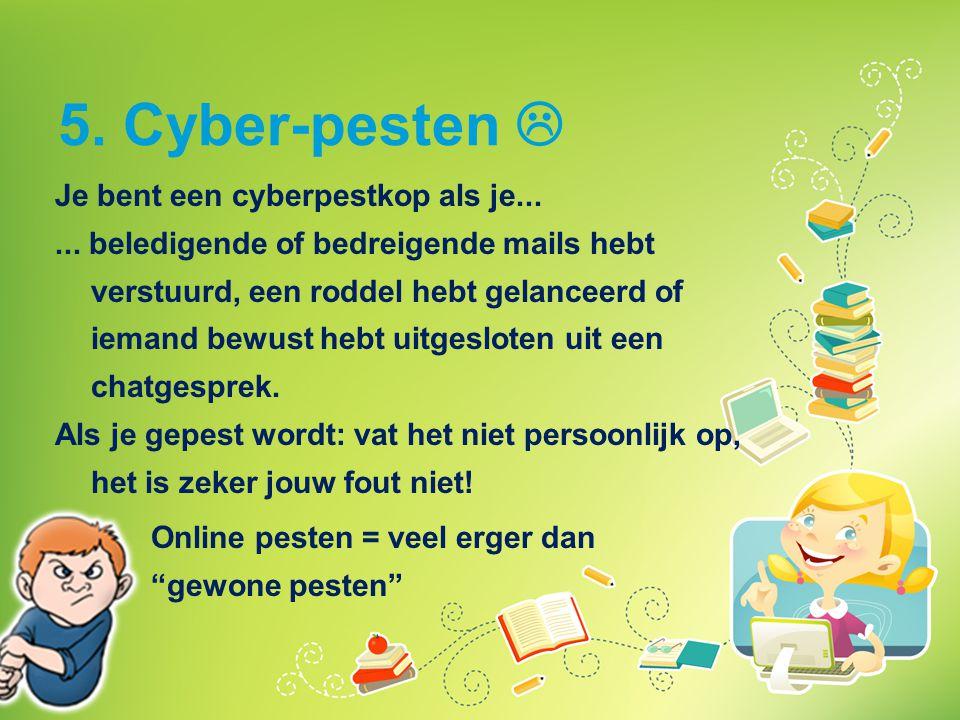 5. Cyber-pesten  Je bent een cyberpestkop als je...