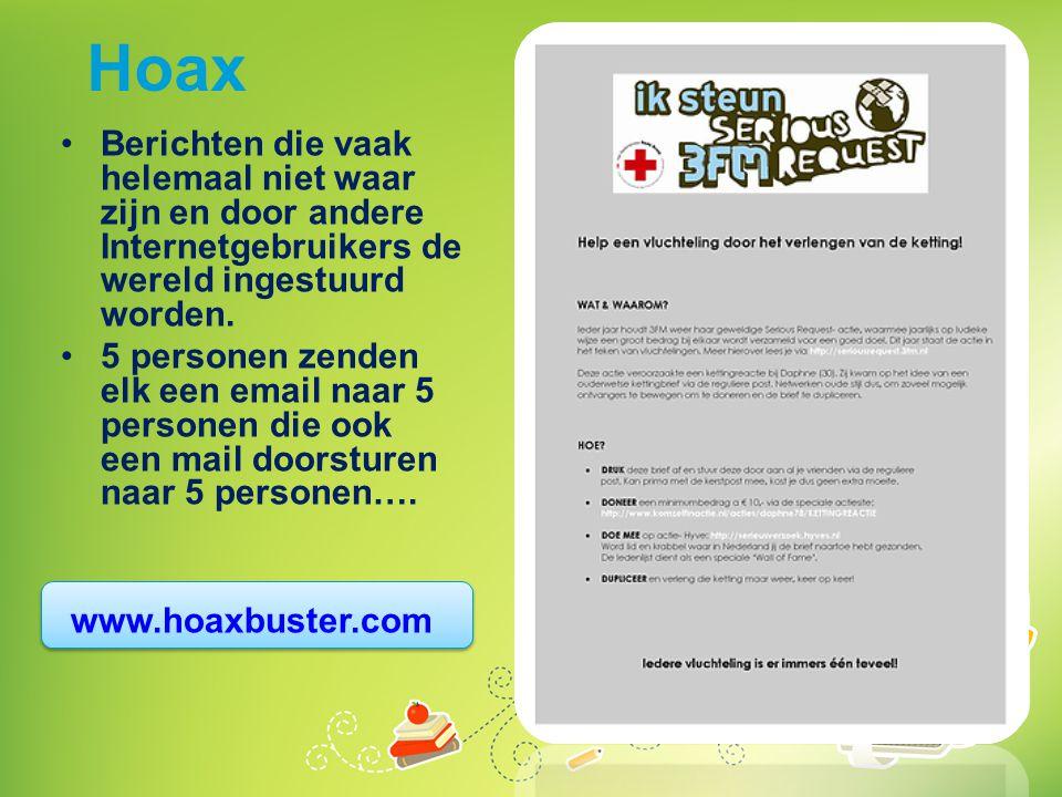 Hoax Berichten die vaak helemaal niet waar zijn en door andere Internetgebruikers de wereld ingestuurd worden.