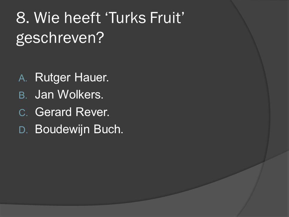 8. Wie heeft 'Turks Fruit' geschreven
