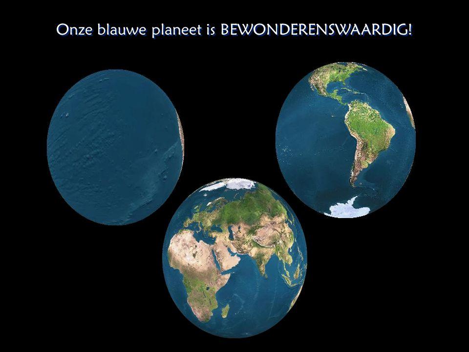 Onze blauwe planeet is BEWONDERENSWAARDIG!
