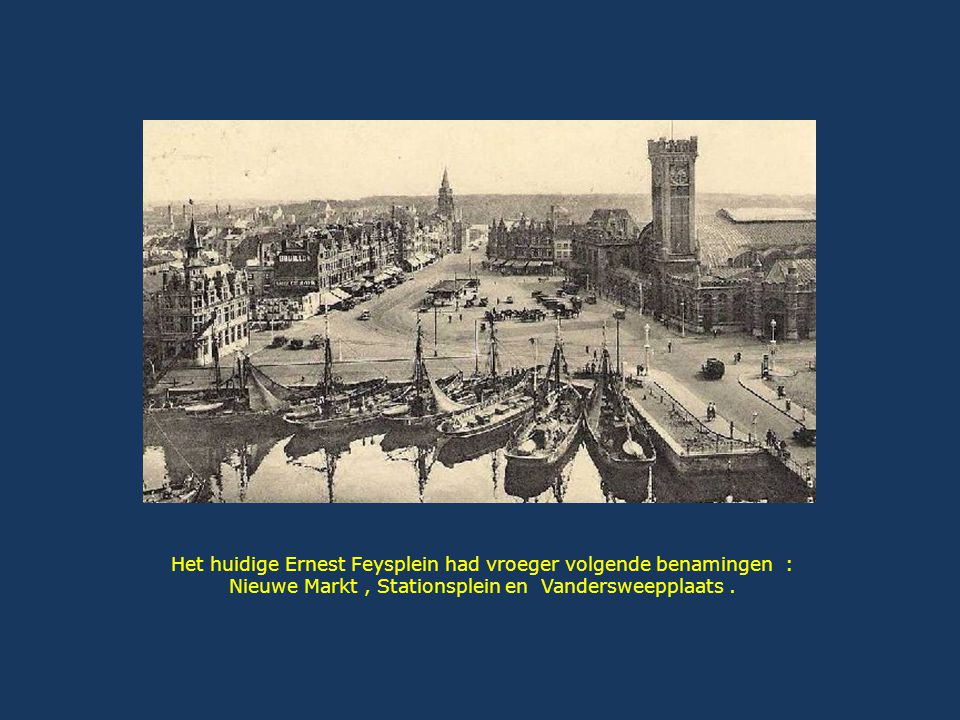 Het huidige Ernest Feysplein had vroeger volgende benamingen :