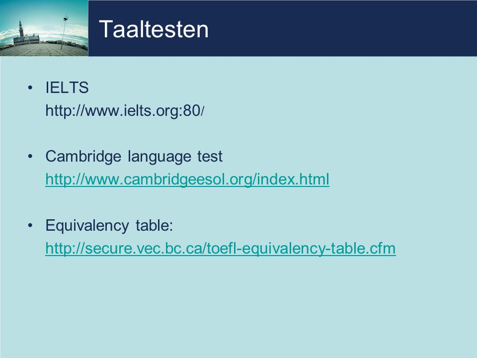 Taaltesten IELTS http://www.ielts.org:80/ Cambridge language test