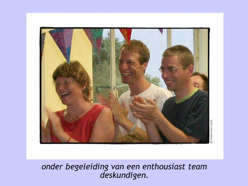 onder begeleiding van een enthousiast team deskundigen.